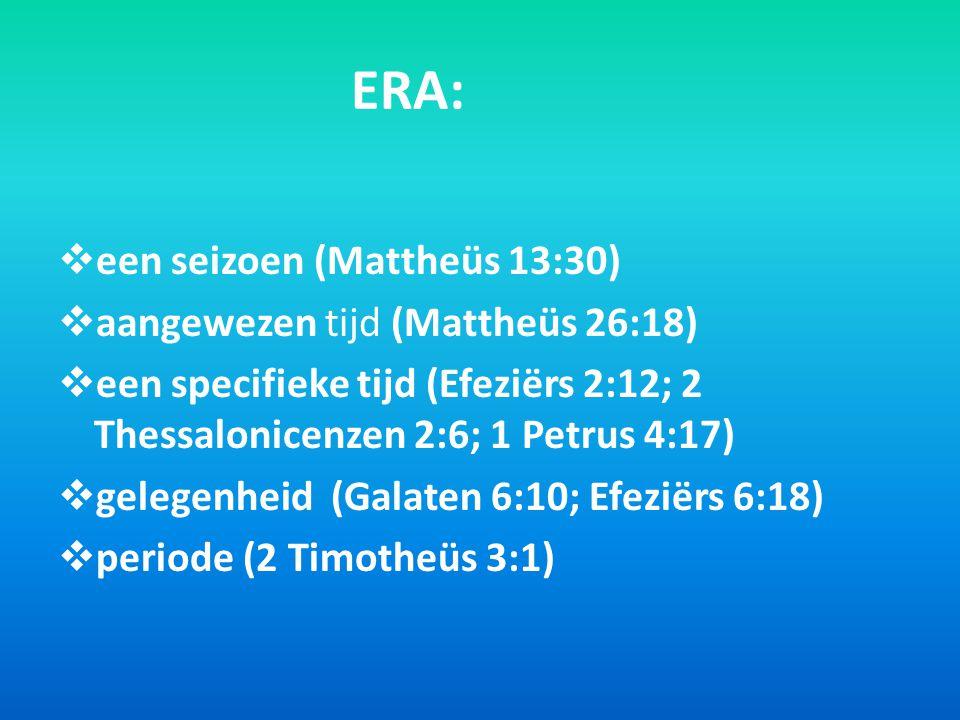 ERA: een seizoen (Mattheüs 13:30) aangewezen tijd (Mattheüs 26:18)