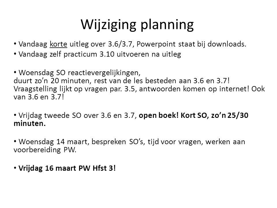 Wijziging planning Vandaag korte uitleg over 3.6/3.7, Powerpoint staat bij downloads. Vandaag zelf practicum 3.10 uitvoeren na uitleg.