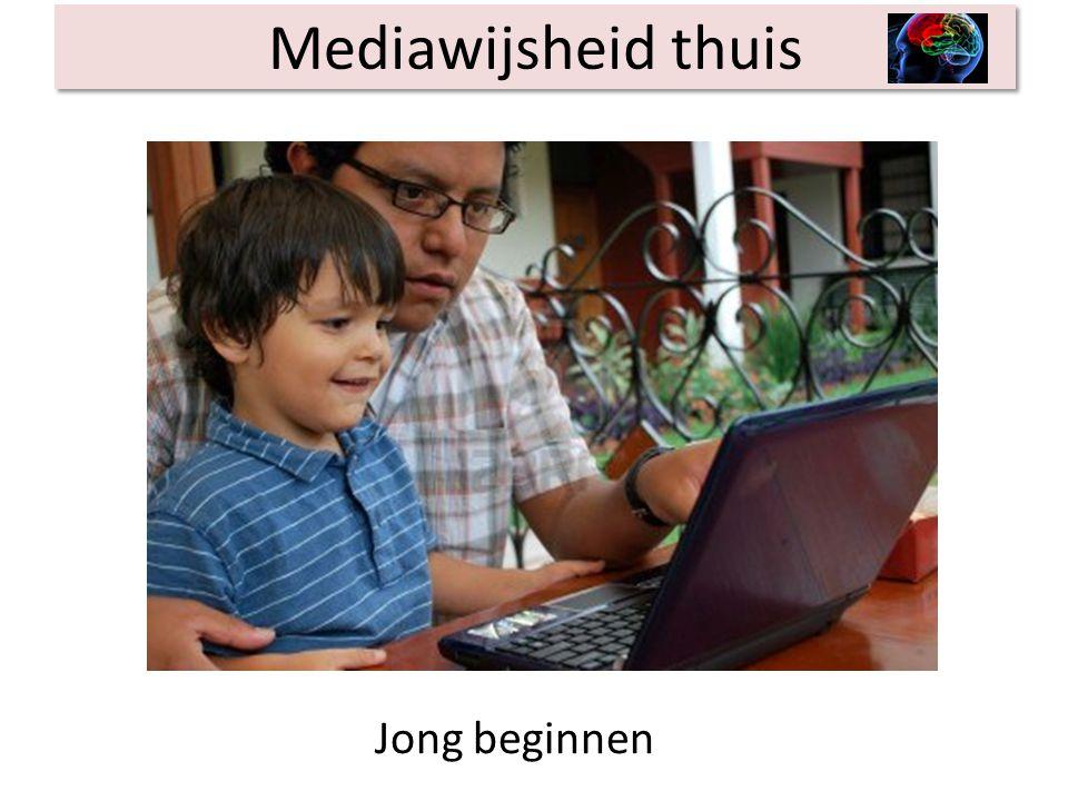 Mediawijsheid thuis Vroeg beginnen met mediawijsheid, dan zijn ze gewend aan samen computeren en samen praten.
