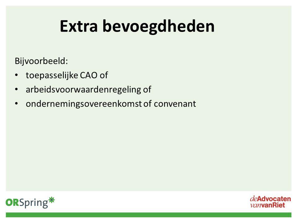 Extra bevoegdheden Bijvoorbeeld: toepasselijke CAO of