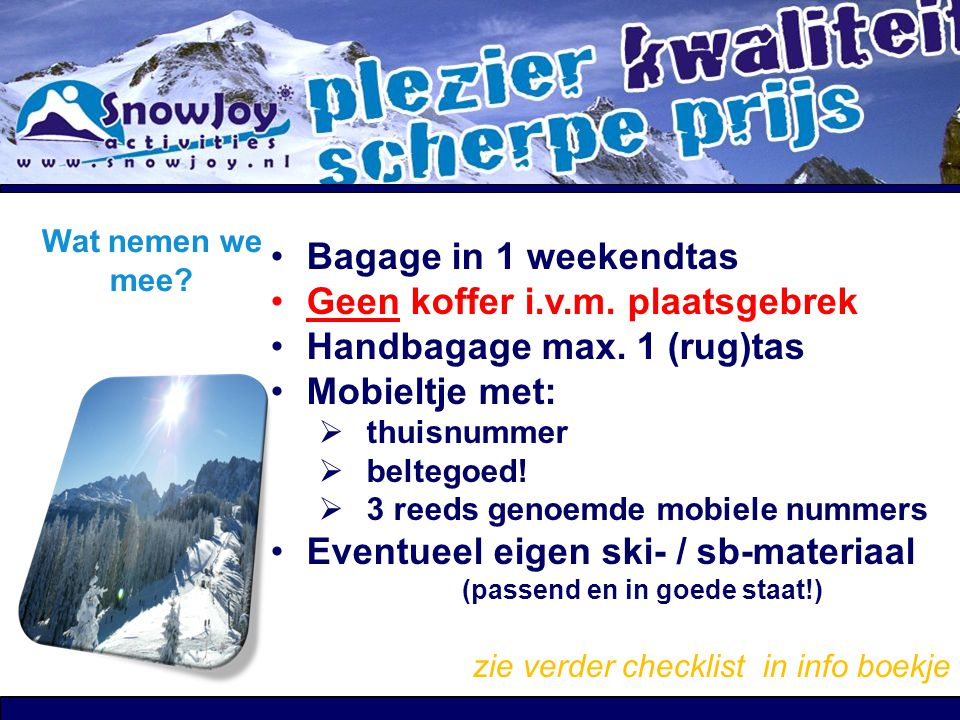 Geen koffer i.v.m. plaatsgebrek Handbagage max. 1 (rug)tas