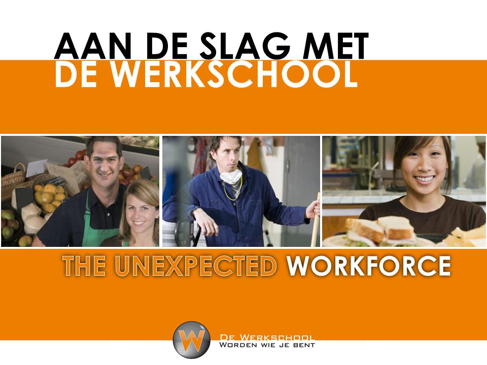 Aan de slag met De Werkschool THE UNEXPECTED WORKFORCE
