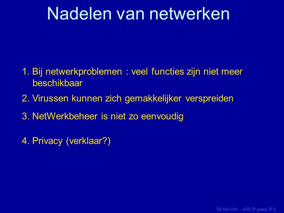 Nadelen van netwerken 1. Bij netwerkproblemen : veel functies zijn niet meer beschikbaar. 2. Virussen kunnen zich gemakkelijker verspreiden.