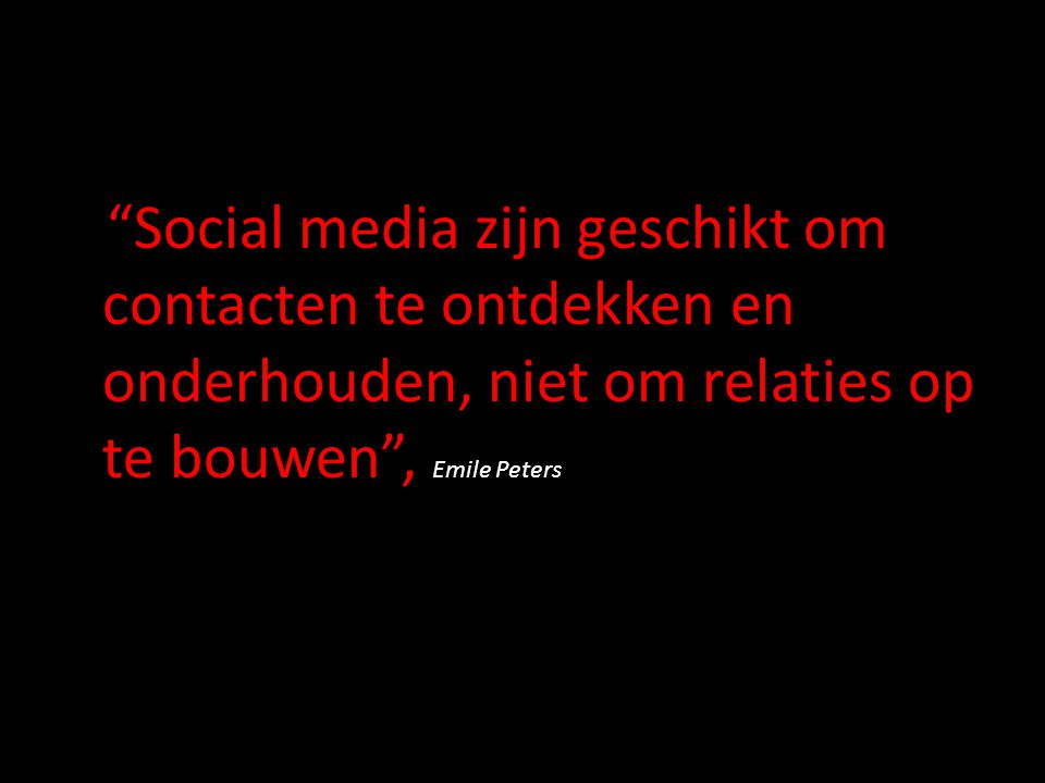 Social media zijn geschikt om contacten te ontdekken en onderhouden, niet om relaties op te bouwen , Emile Peters