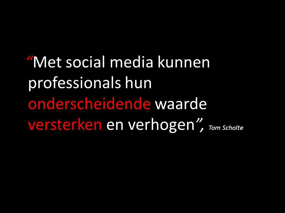 Met social media kunnen professionals hun onderscheidende waarde versterken en verhogen , Tom Scholte