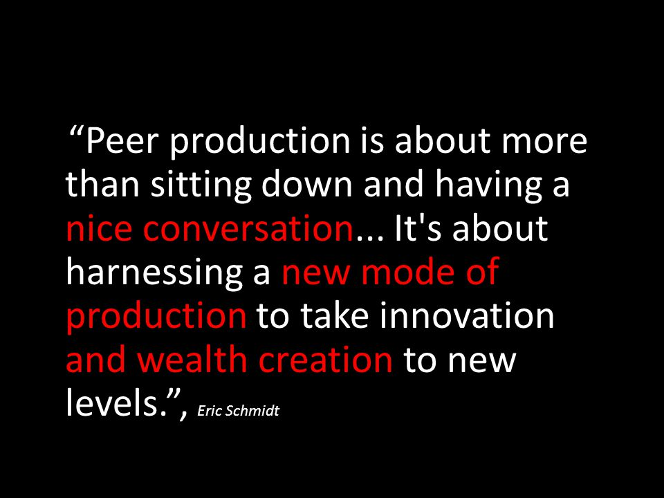 Peer production is about more than sitting down and having a nice conversation...