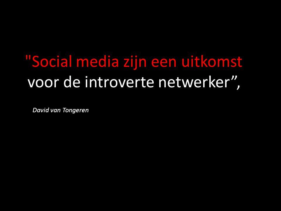 Social media zijn een uitkomst voor de introverte netwerker , David van Tongeren