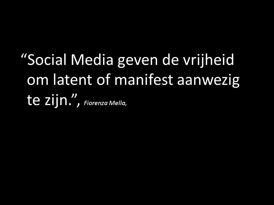 Social Media geven de vrijheid om latent of manifest aanwezig te zijn