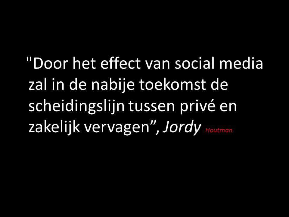 Door het effect van social media zal in de nabije toekomst de scheidingslijn tussen privé en zakelijk vervagen , Jordy Houtman