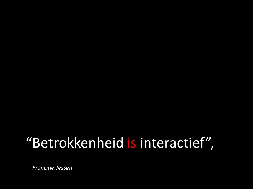 Betrokkenheid is interactief ,