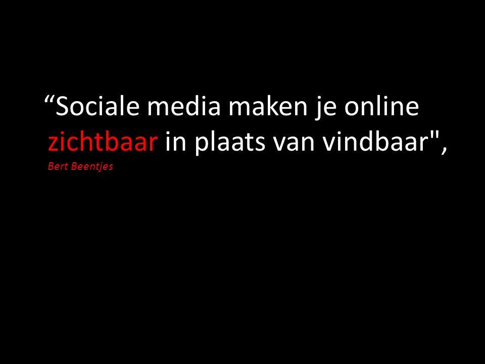 Sociale media maken je online zichtbaar in plaats van vindbaar , Bert Beentjes