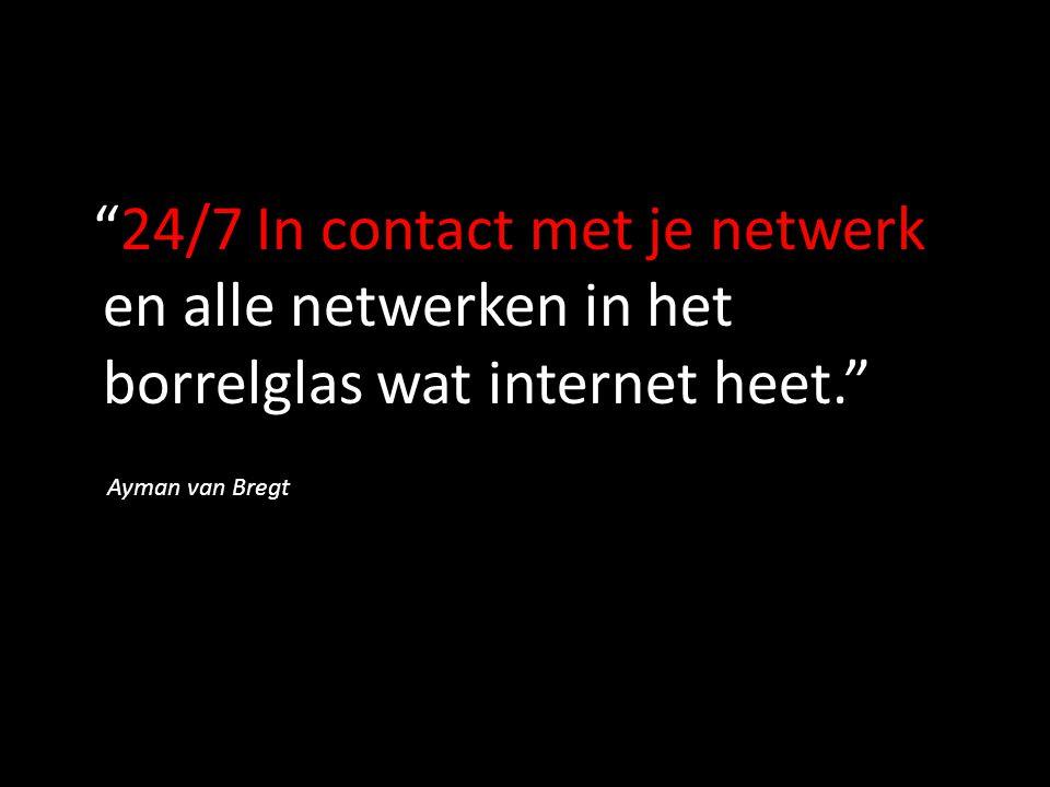 24/7 In contact met je netwerk en alle netwerken in het borrelglas wat internet heet.