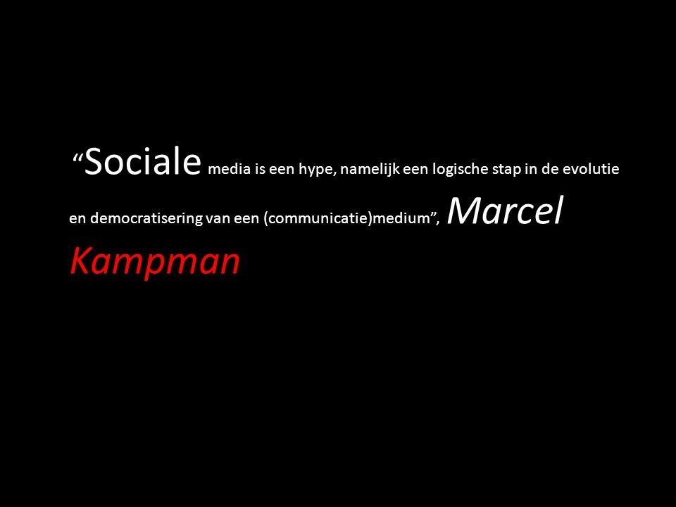 Sociale media is een hype, namelijk een logische stap in de evolutie en democratisering van een (communicatie)medium , Marcel Kampman