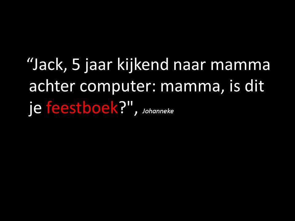 Jack, 5 jaar kijkend naar mamma achter computer: mamma, is dit je feestboek , Johanneke