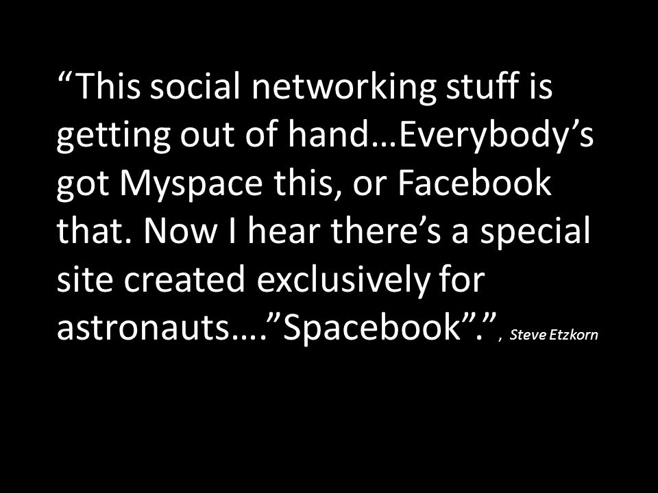 This social networking stuff is getting out of hand…Everybody's got Myspace this, or Facebook that.