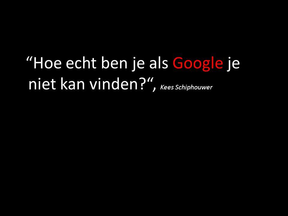Hoe echt ben je als Google je niet kan vinden , Kees Schiphouwer