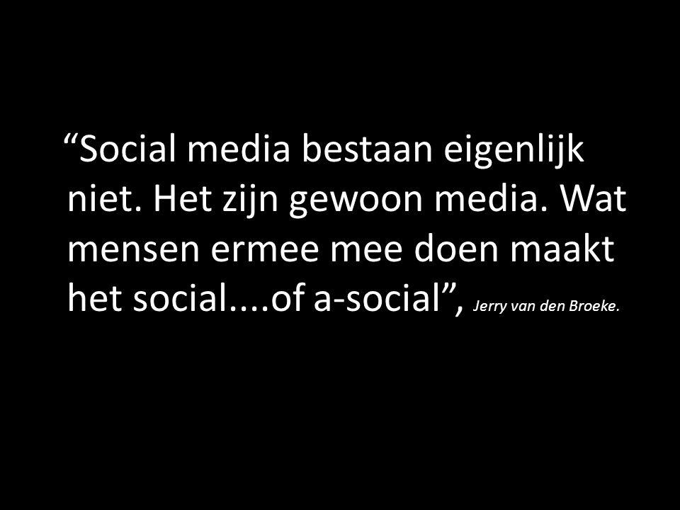 Social media bestaan eigenlijk niet. Het zijn gewoon media