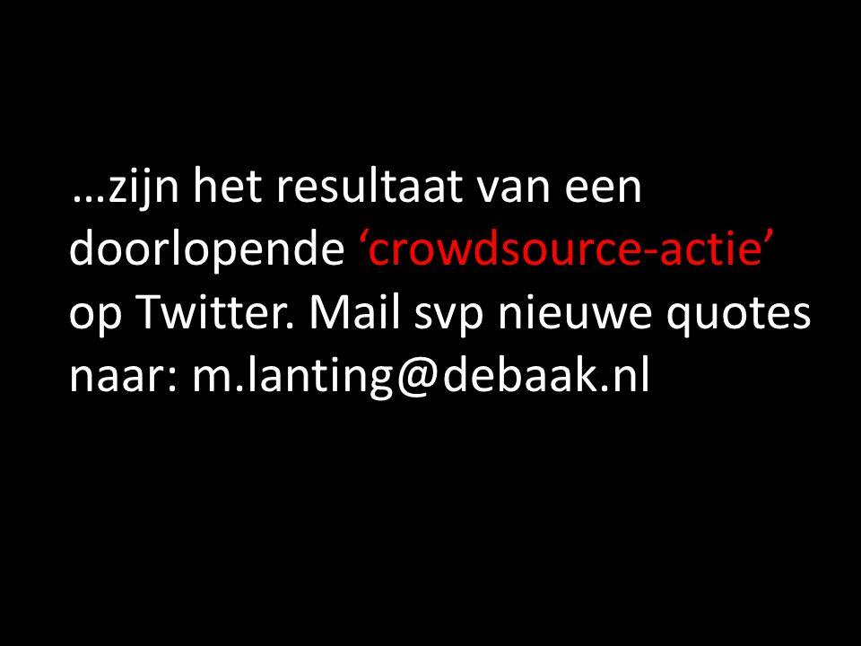 …zijn het resultaat van een doorlopende 'crowdsource-actie' op Twitter