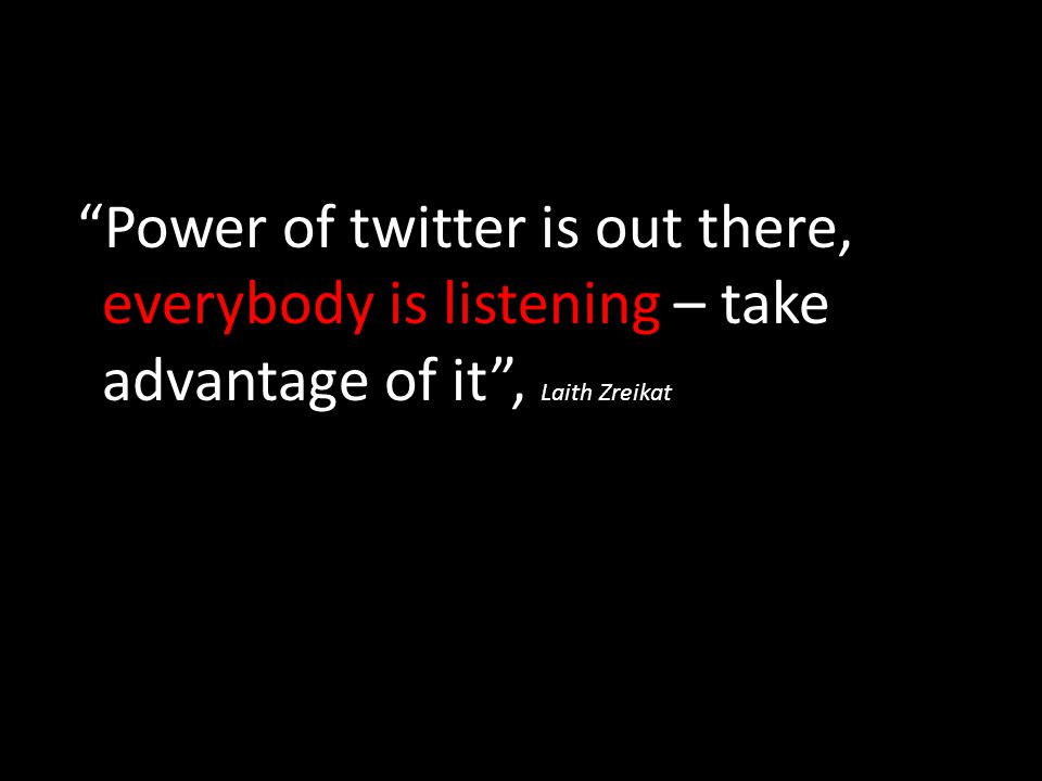 Power of twitter is out there, everybody is listening – take advantage of it , Laith Zreikat.