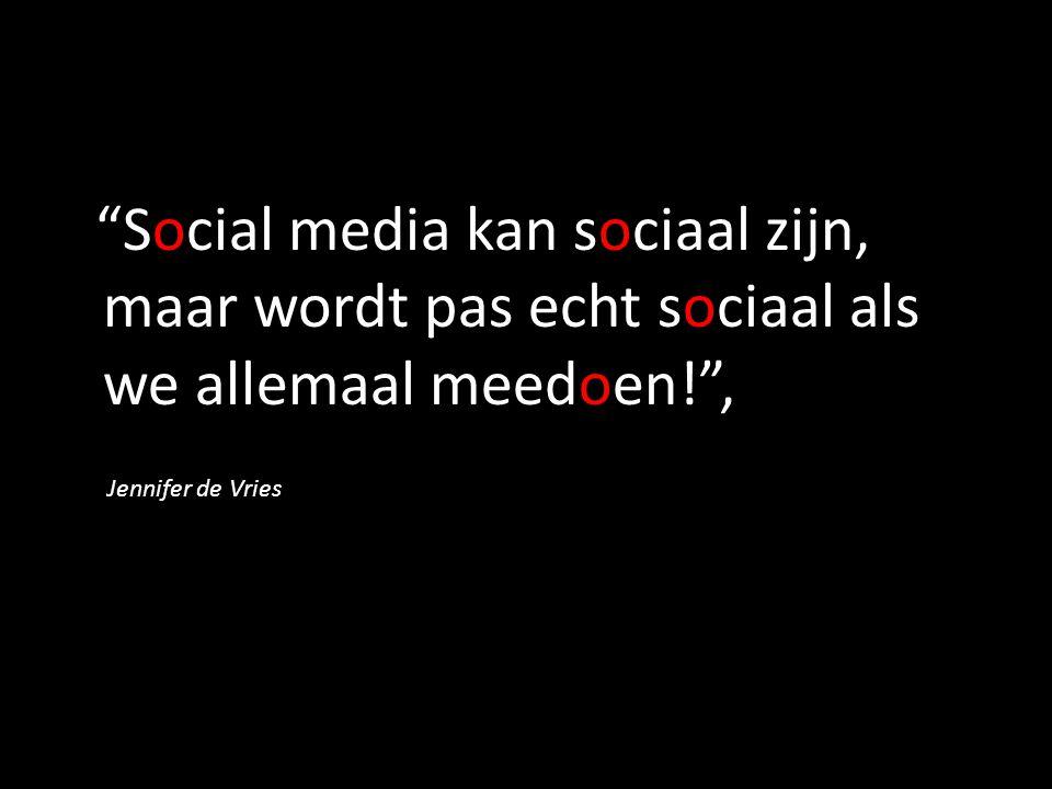 Social media kan sociaal zijn, maar wordt pas echt sociaal als we allemaal meedoen! ,