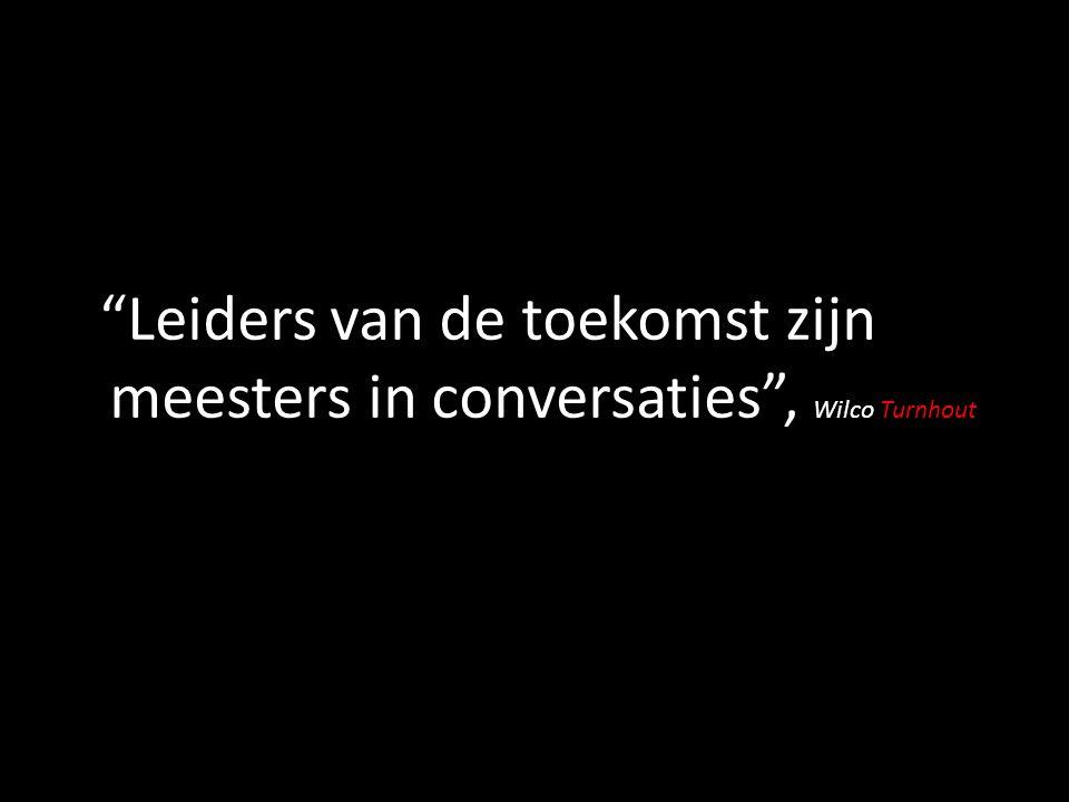 Leiders van de toekomst zijn meesters in conversaties , Wilco Turnhout