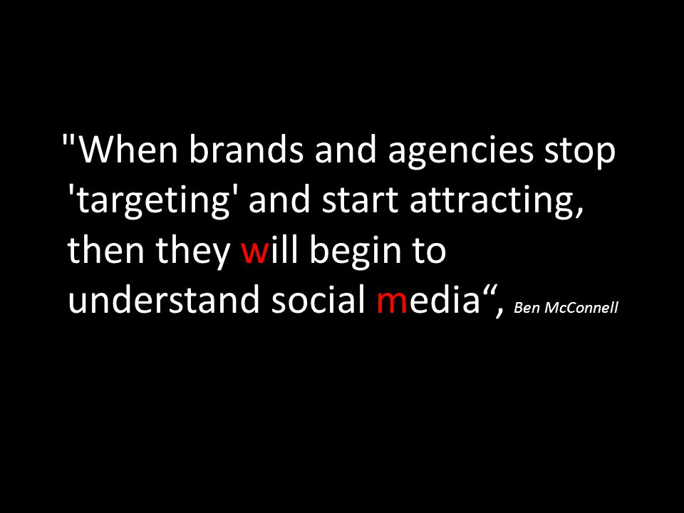 When brands and agencies stop targeting and start attracting, then they will begin to understand social media , Ben McConnell