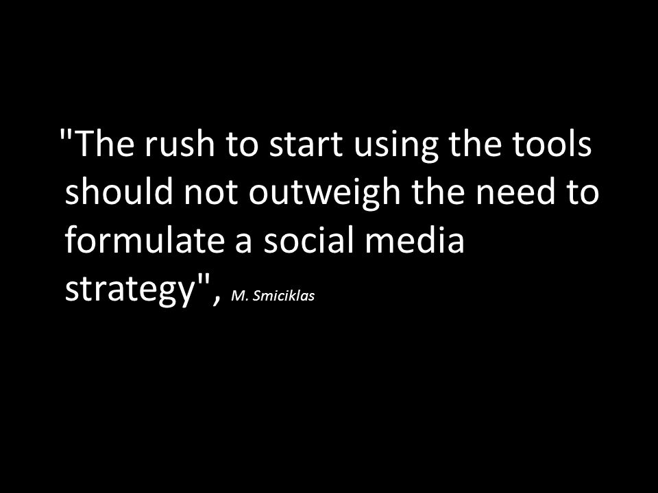The rush to start using the tools should not outweigh the need to formulate a social media strategy , M.