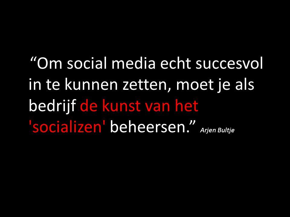 Om social media echt succesvol in te kunnen zetten, moet je als bedrijf de kunst van het socializen beheersen. Arjen Bultje