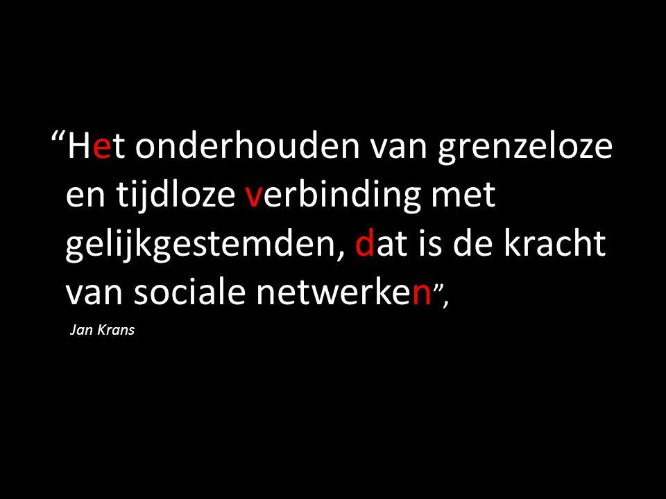 Het onderhouden van grenzeloze en tijdloze verbinding met gelijkgestemden, dat is de kracht van sociale netwerken ,