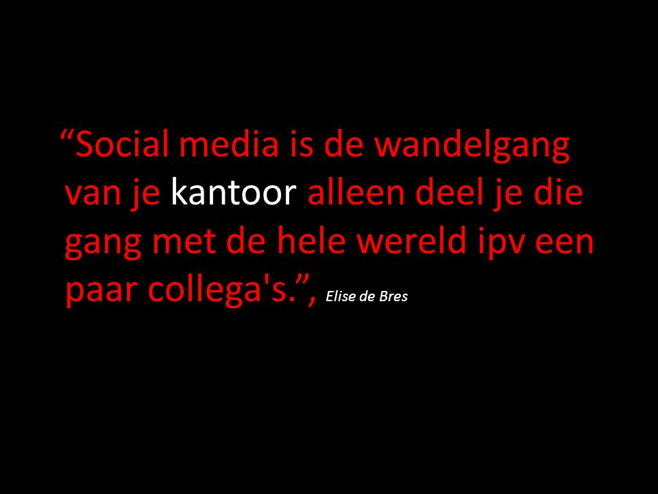 Social media is de wandelgang van je kantoor alleen deel je die gang met de hele wereld ipv een paar collega s. , Elise de Bres