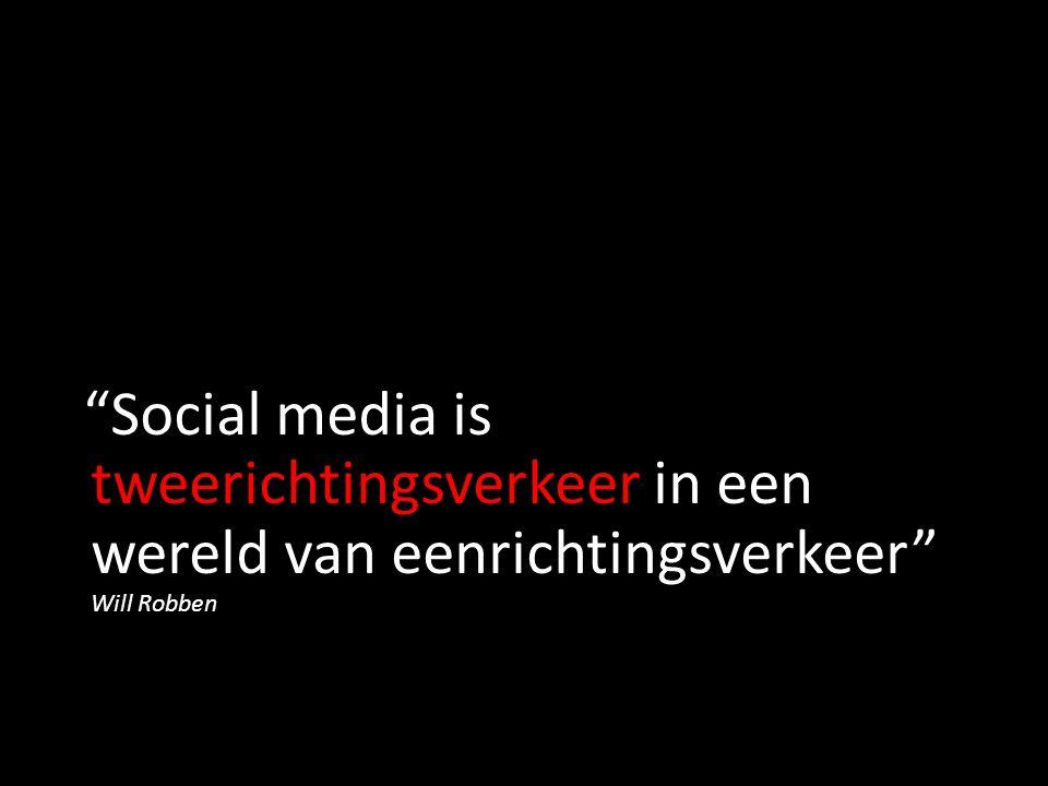 Social media is tweerichtingsverkeer in een wereld van eenrichtingsverkeer Will Robben