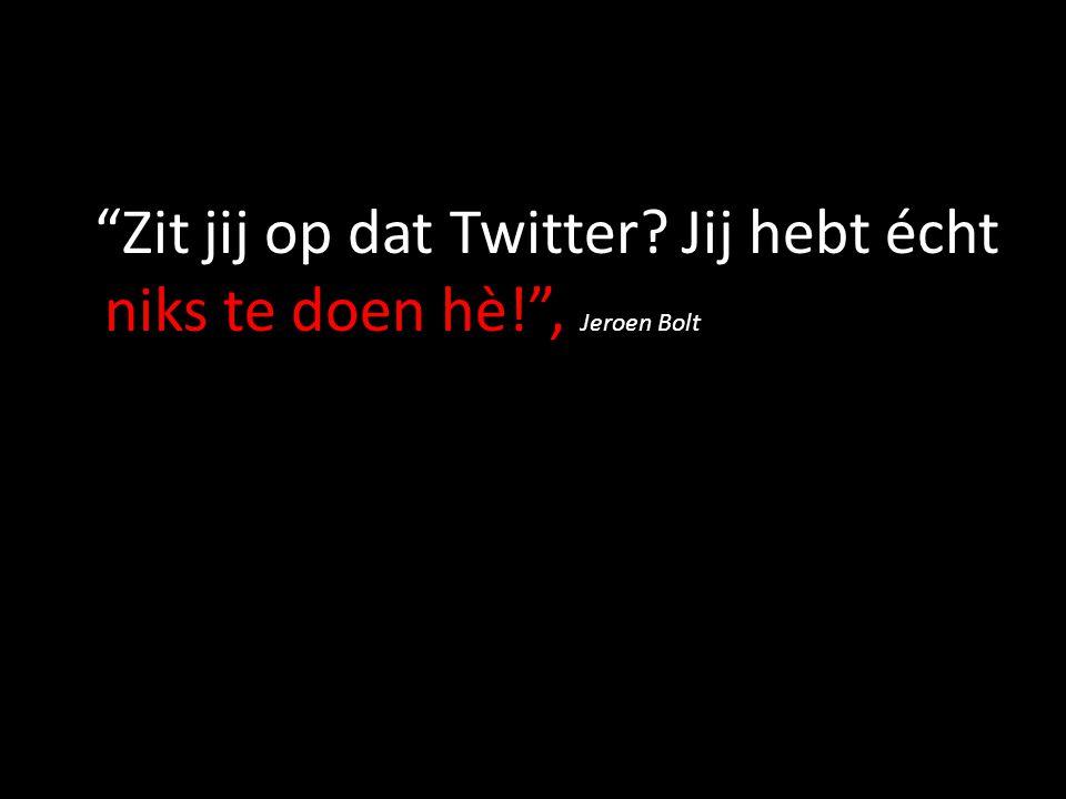 Zit jij op dat Twitter Jij hebt écht niks te doen hè! , Jeroen Bolt