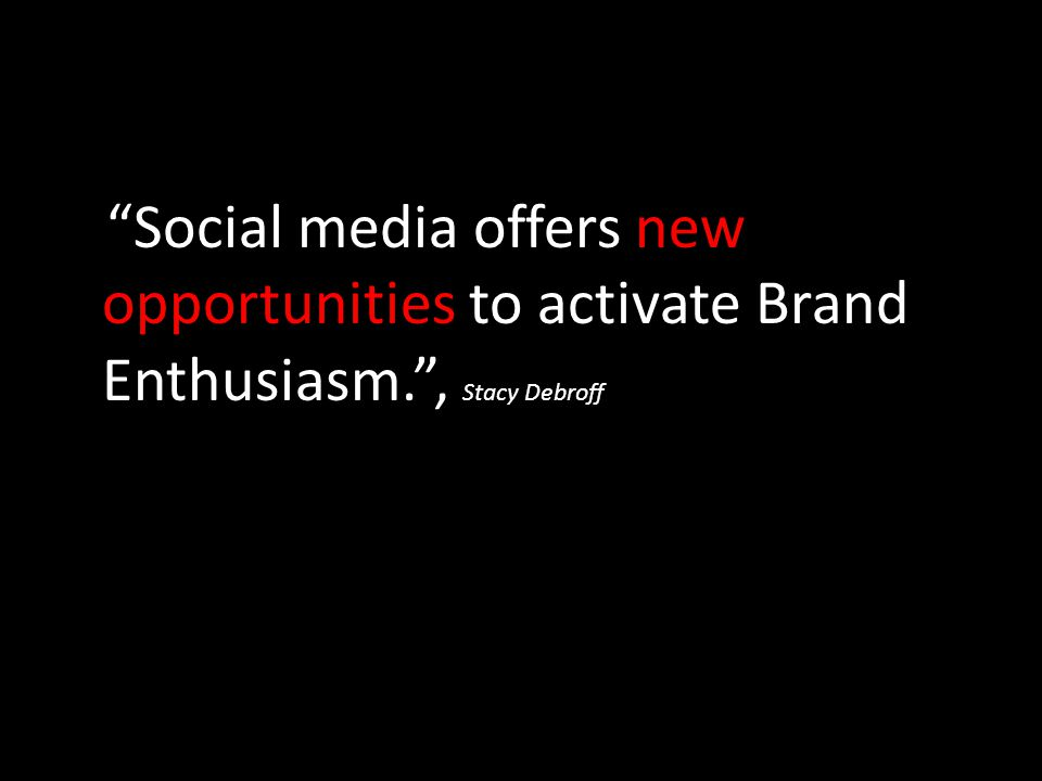 Social media offers new opportunities to activate Brand Enthusiasm