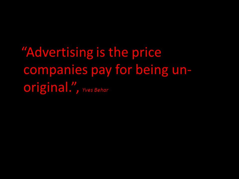 Advertising is the price companies pay for being un-original