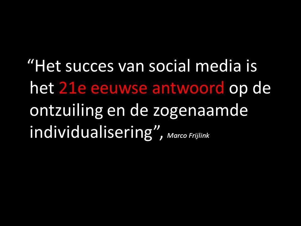 Het succes van social media is het 21e eeuwse antwoord op de ontzuiling en de zogenaamde individualisering , Marco Frijlink