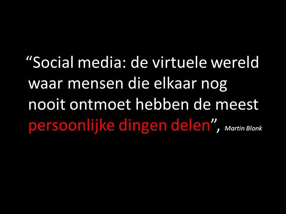 Social media: de virtuele wereld waar mensen die elkaar nog nooit ontmoet hebben de meest persoonlijke dingen delen , Martin Blonk
