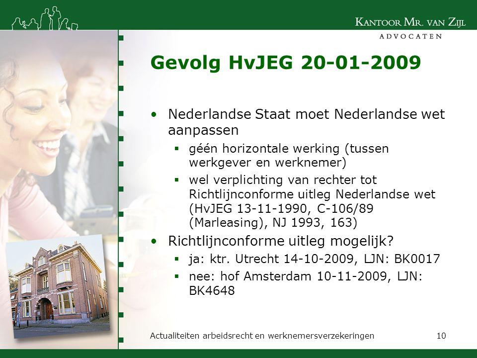 Gevolg HvJEG 20-01-2009 Nederlandse Staat moet Nederlandse wet aanpassen. géén horizontale werking (tussen werkgever en werknemer)