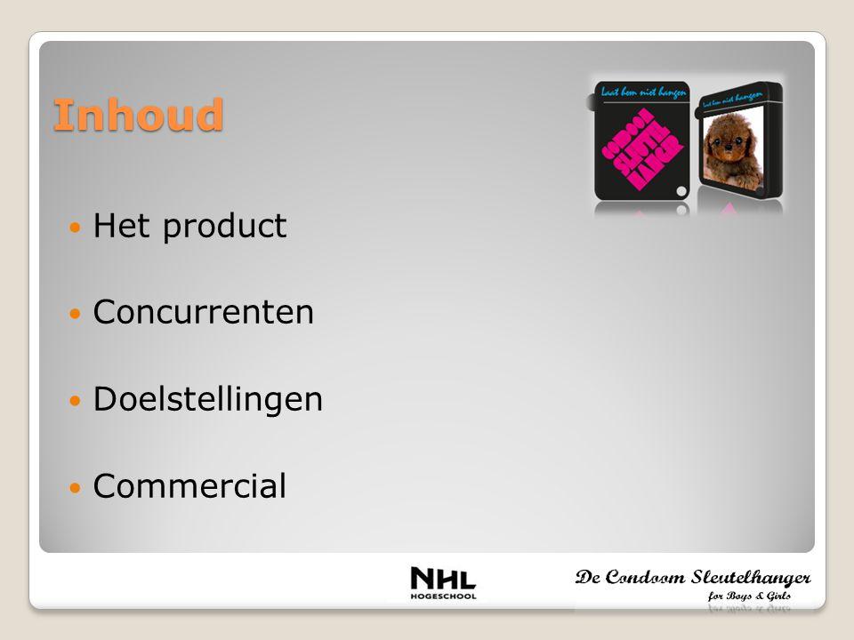 Inhoud Het product Concurrenten Doelstellingen Commercial