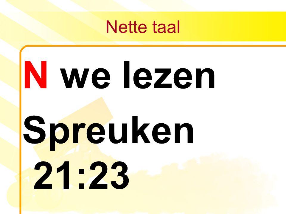 Nette taal N we lezen Spreuken 21:23