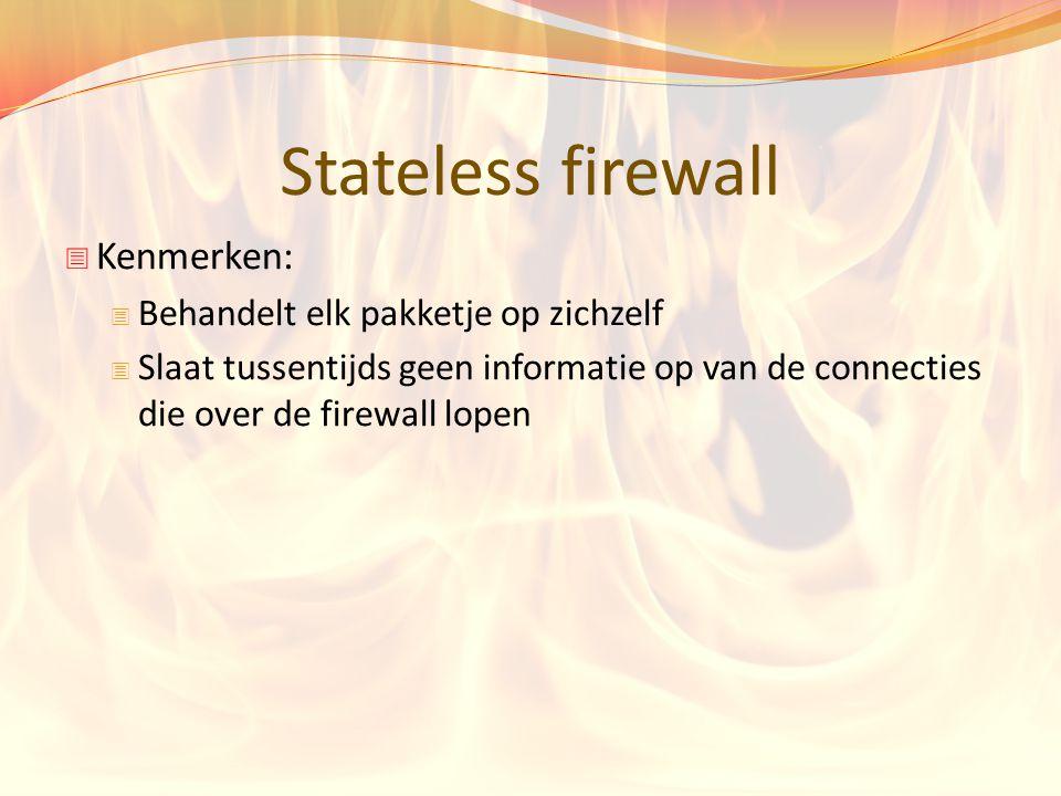 Stateless firewall Kenmerken: Behandelt elk pakketje op zichzelf