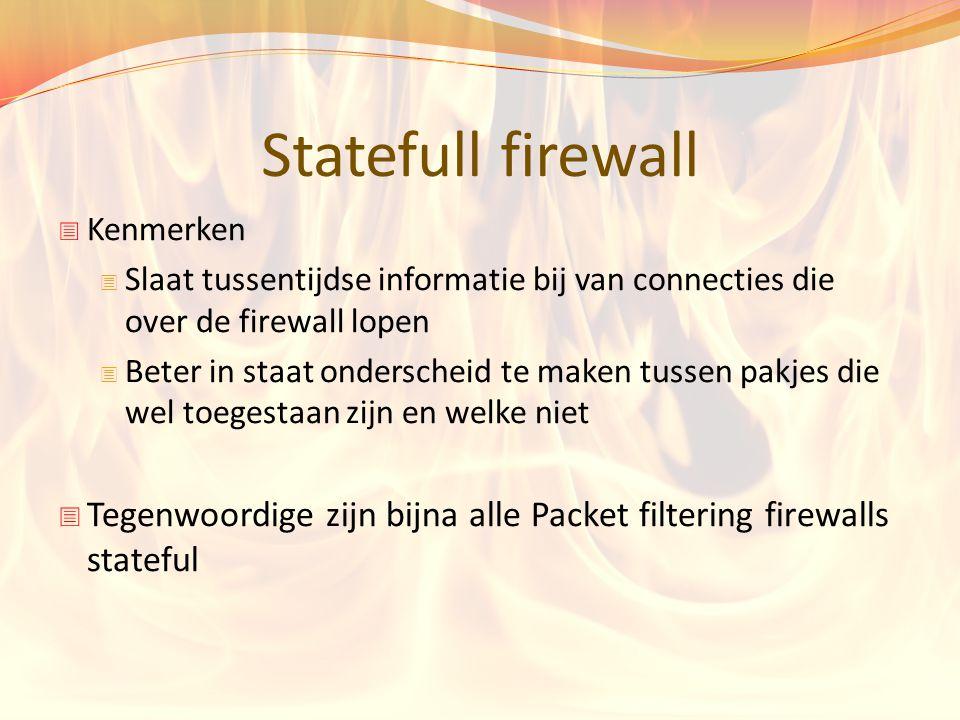 Statefull firewall Kenmerken. Slaat tussentijdse informatie bij van connecties die over de firewall lopen.