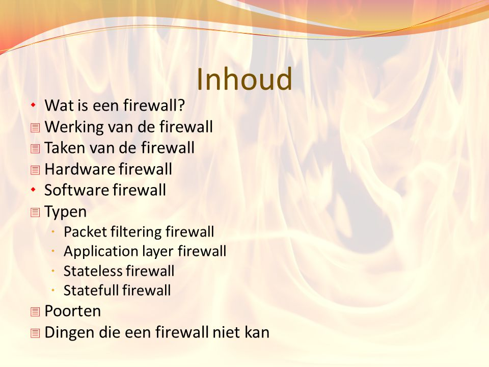 Inhoud Wat is een firewall Werking van de firewall
