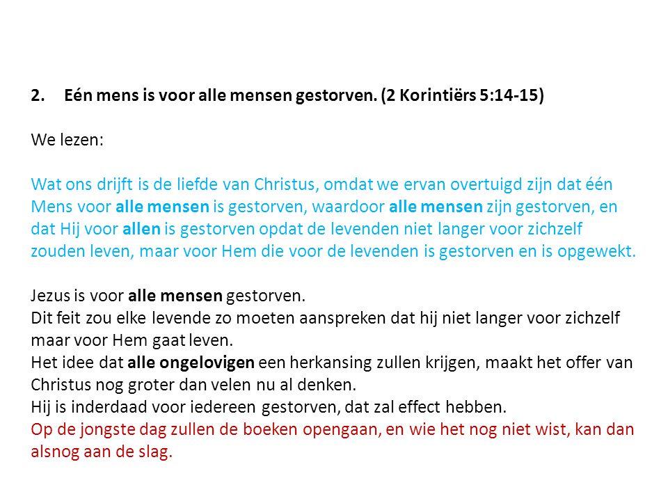 Eén mens is voor alle mensen gestorven. (2 Korintiërs 5:14-15)