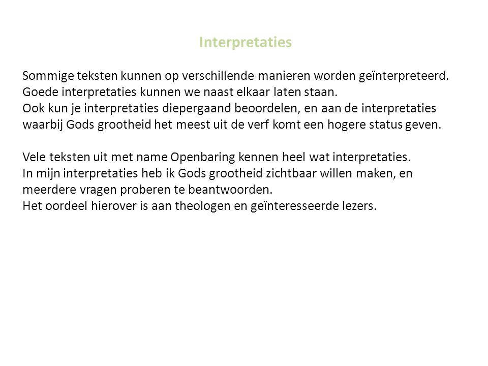 Interpretaties Sommige teksten kunnen op verschillende manieren worden geïnterpreteerd. Goede interpretaties kunnen we naast elkaar laten staan.