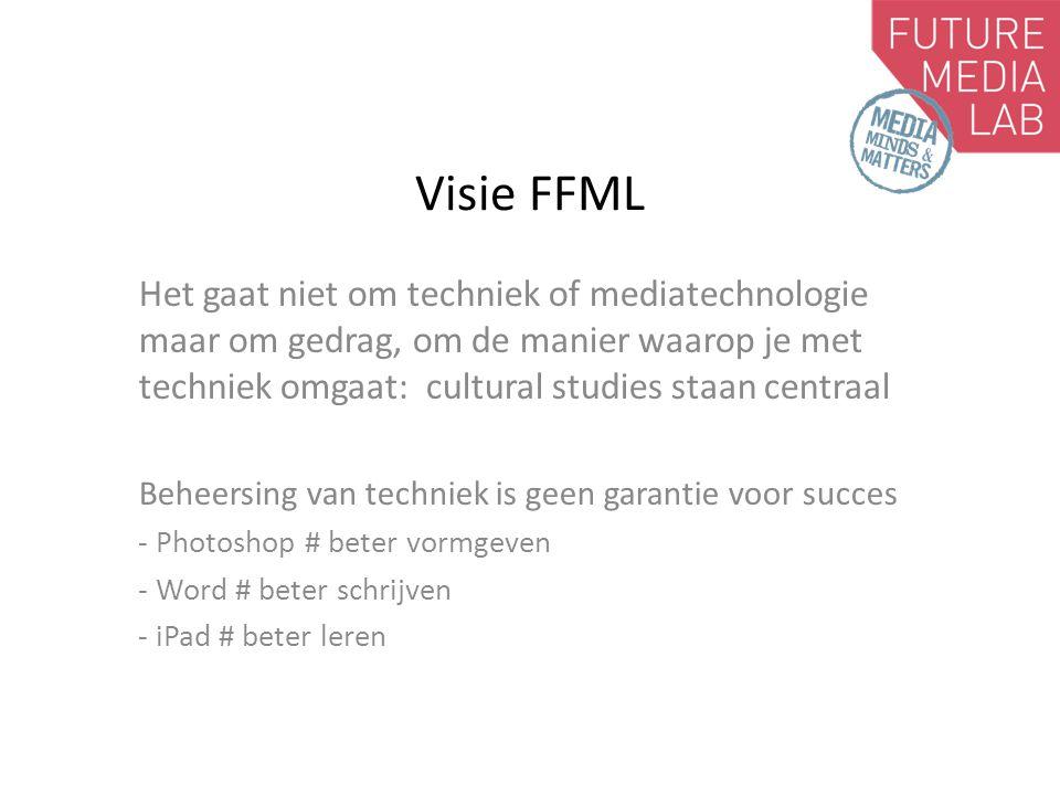 Visie FFML Het gaat niet om techniek of mediatechnologie maar om gedrag, om de manier waarop je met techniek omgaat: cultural studies staan centraal.