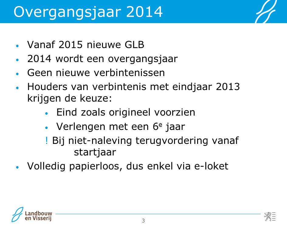 Overgangsjaar 2014 Vanaf 2015 nieuwe GLB 2014 wordt een overgangsjaar