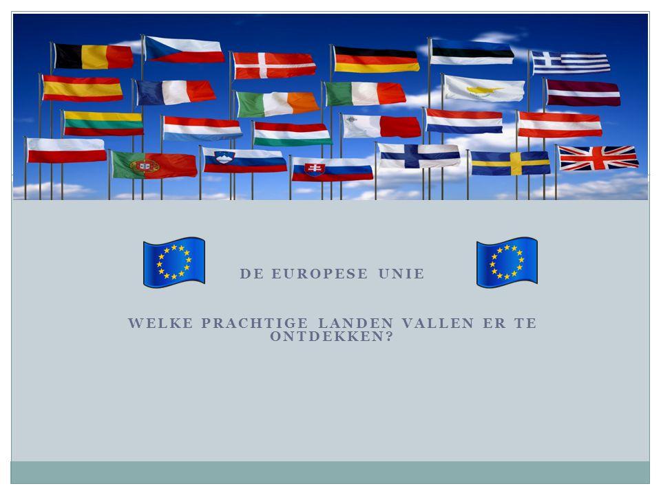 De Europese Unie Welke prachtige landen vallen er te ontdekken