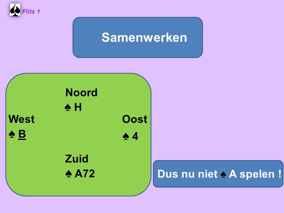 Samenwerken ♠ H ♠ B ♠ 4 Noord West Oost Zuid ♠ A72
