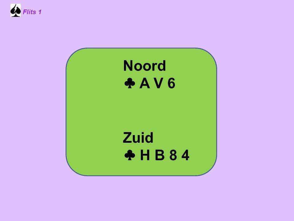 Flits 1 Noord ♣ A V 6 Zuid ♣ H B 8 4 Spel 2.