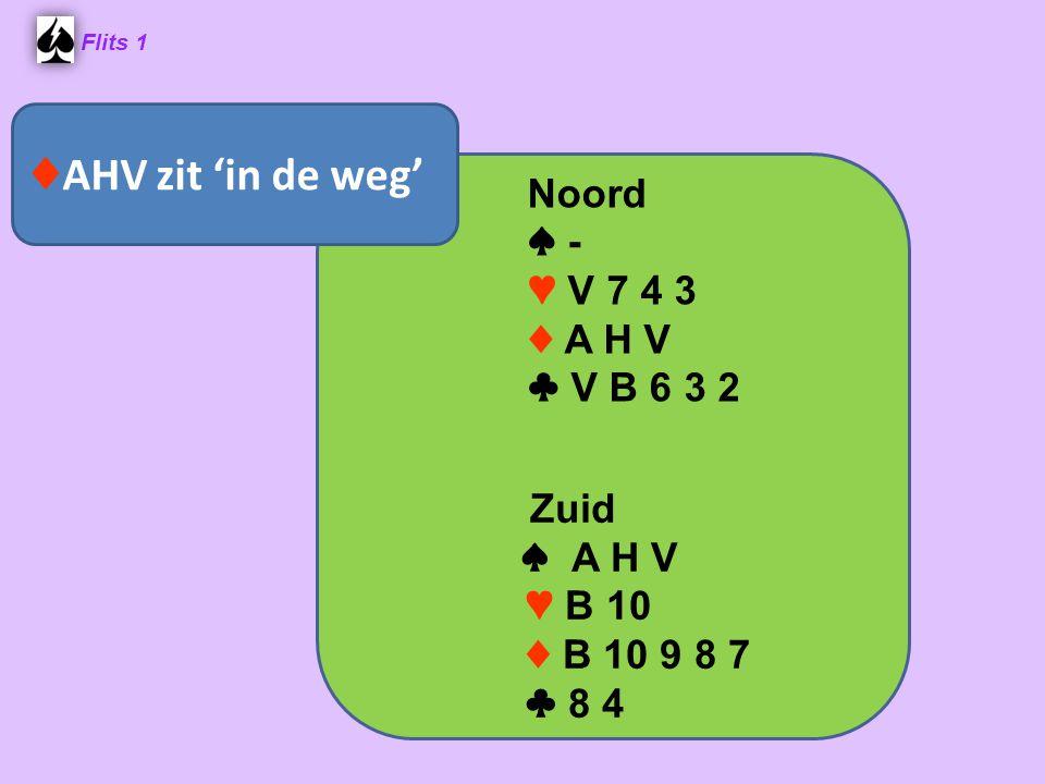 ♦AHV zit 'in de weg' Noord ♠ - ♥ V 7 4 3 ♦ A H V ♣ V B 6 3 2 ♠ A H V